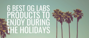 6 Best OG Labs Products To Enjoy During The Holidays
